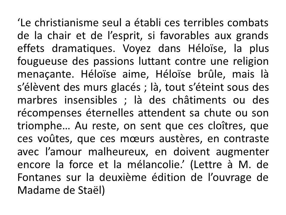 Le christianisme seul a établi ces terribles combats de la chair et de lesprit, si favorables aux grands effets dramatiques.