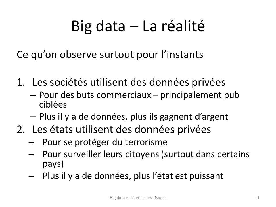 Big data – La réalité Ce quon observe surtout pour linstants 1.Les sociétés utilisent des données privées – Pour des buts commerciaux – principalement