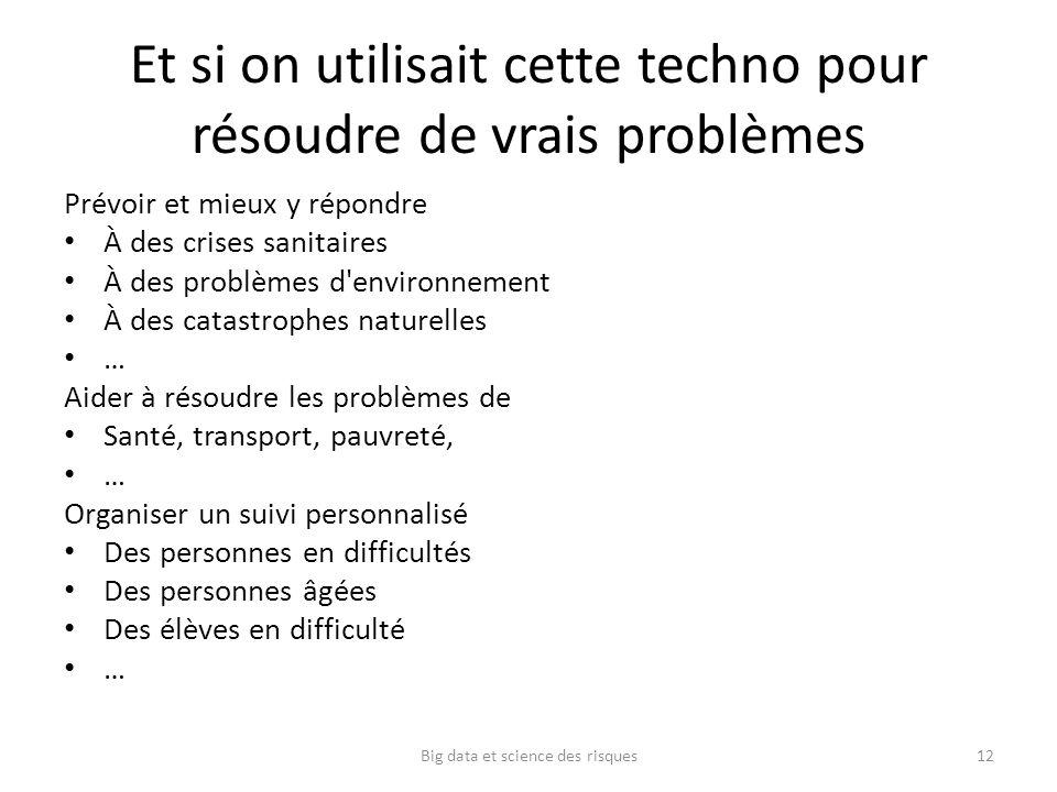 Et si on utilisait cette techno pour résoudre de vrais problèmes Prévoir et mieux y répondre À des crises sanitaires À des problèmes d'environnement À