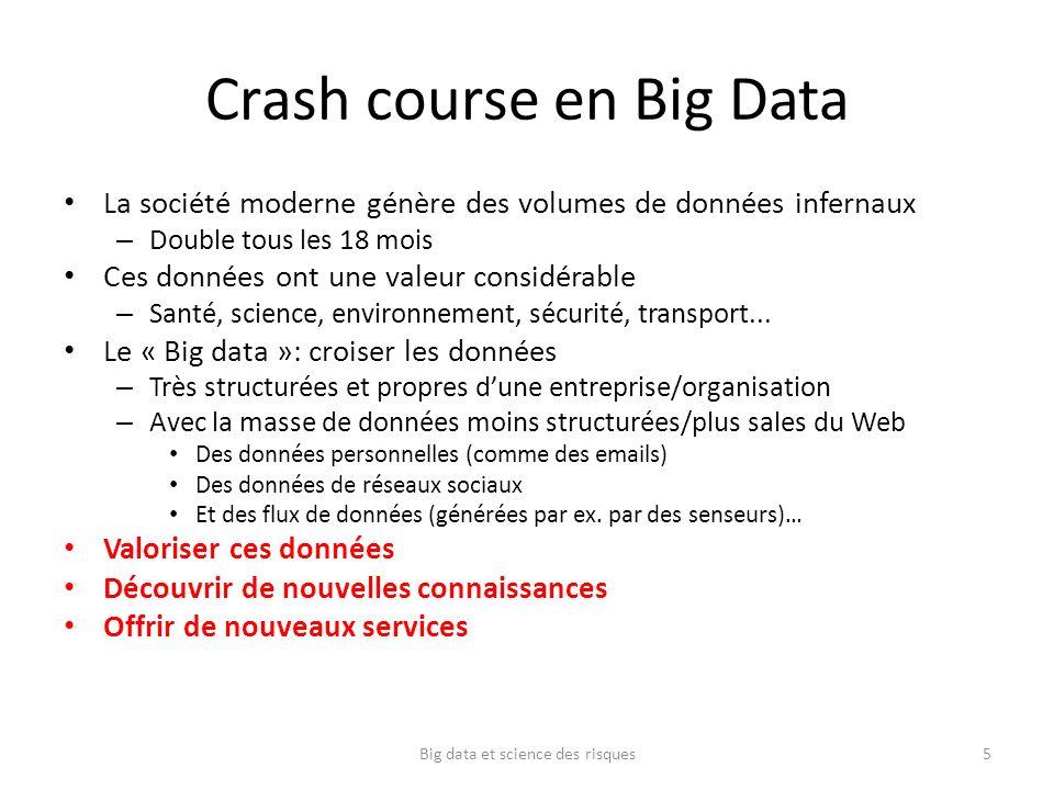 Crash course: tâches principales Lanalyse de données – Un vieux problème Tâches principales – Acquisition : aller chercher les données, e.g., outils ETL – Intégration : e.g., transformer dans un schéma unique, aligner les données – Nettoyage : e.g., éliminer les réplicas, résoudre les contradictions, gérer les données manquantes… – Crowd sourcing: interagir avec des humains pour obtenir des données, résoudre les contradictions… – Interrogation : requête, souscription, visualisation – Analyse statistique : frequent item set… Lanalyse de données ne répond pas à des problèmes souvent complexes – Fouille : quelles sont les questions intéressantes .