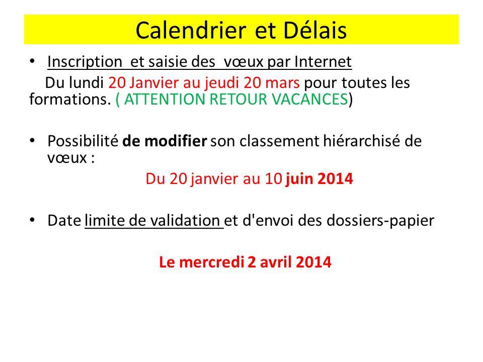 Calendrier et Délais Inscription et saisie des vœux par Internet Du lundi 20 Janvier au jeudi 20 mars pour toutes les formations.