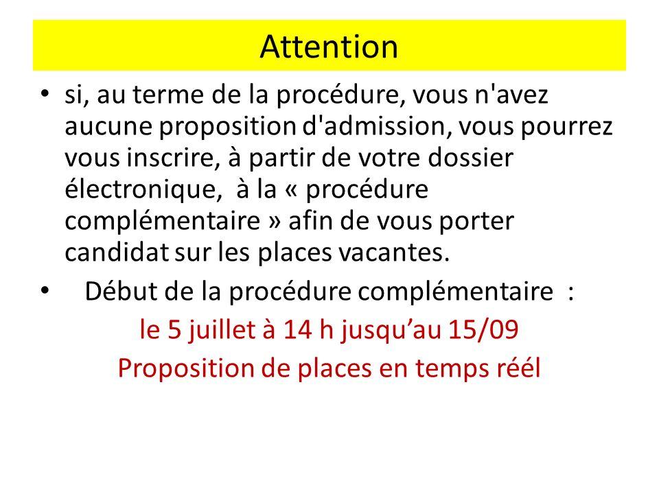 Attention si, au terme de la procédure, vous n avez aucune proposition d admission, vous pourrez vous inscrire, à partir de votre dossier électronique, à la « procédure complémentaire » afin de vous porter candidat sur les places vacantes.