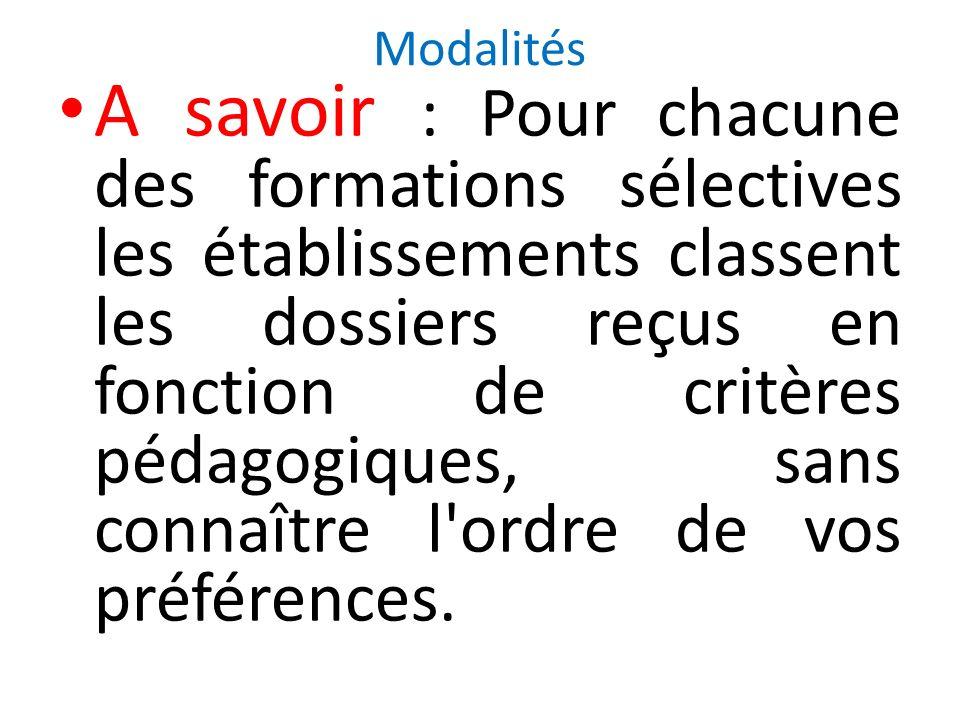 Modalités A savoir : Pour chacune des formations sélectives les établissements classent les dossiers reçus en fonction de critères pédagogiques, sans connaître l ordre de vos préférences.