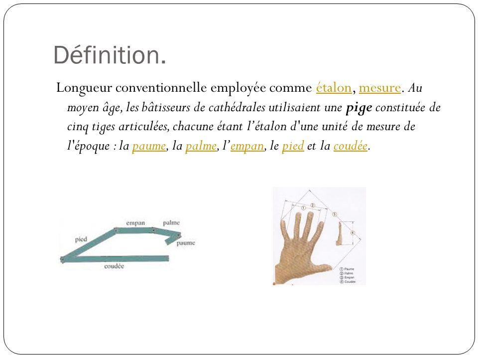 Définition. Longueur conventionnelle employée comme étalonétalon, mesuremesure. Au moyen âge, les bâtisseurs de cathédrales utilisaient une pige const