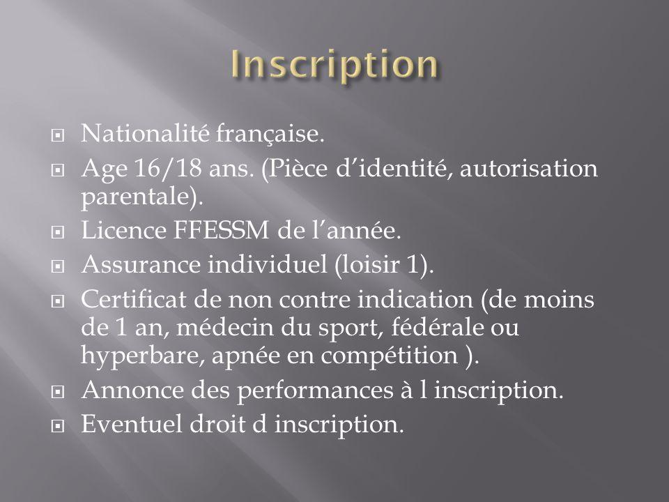 Nationalité française. Age 16/18 ans. (Pièce didentité, autorisation parentale). Licence FFESSM de lannée. Assurance individuel (loisir 1). Certificat