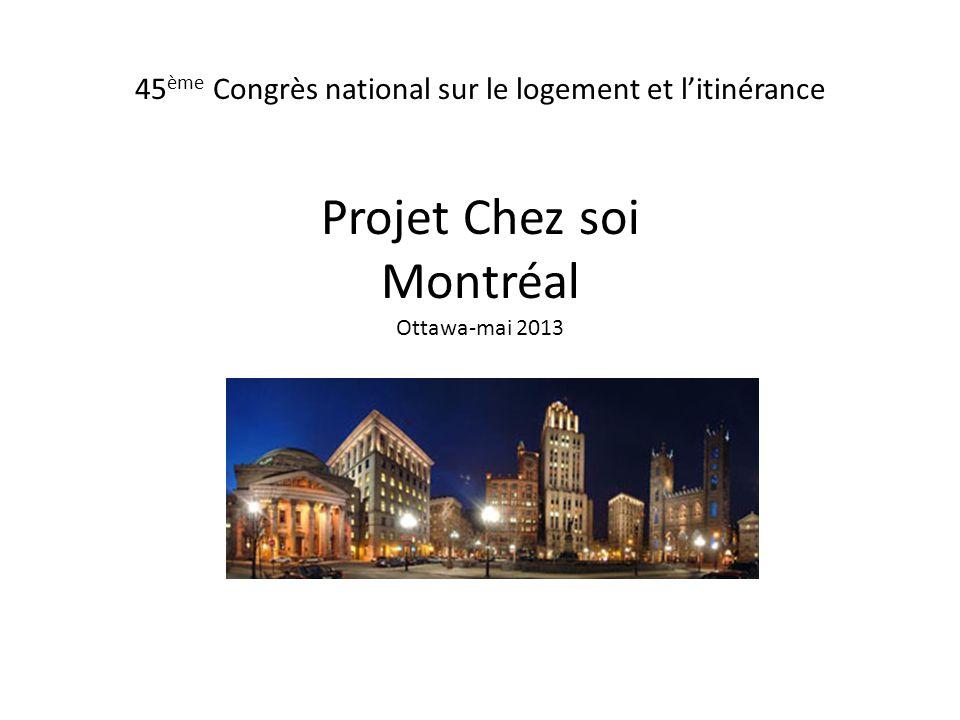45 ème Congrès national sur le logement et litinérance Projet Chez soi Montréal Ottawa-mai 2013