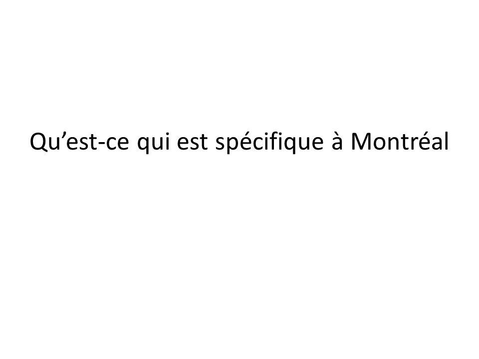 Quest-ce qui est spécifique à Montréal