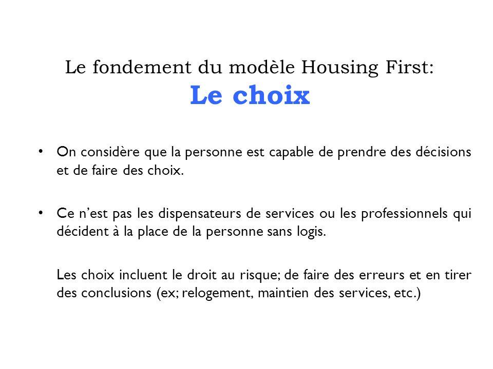 Le fondement du modèle Housing First: Le choix On considère que la personne est capable de prendre des décisions et de faire des choix.