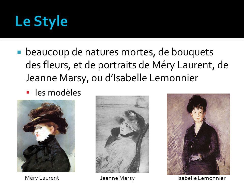 beaucoup de natures mortes, de bouquets des fleurs, et de portraits de Méry Laurent, de Jeanne Marsy, ou dIsabelle Lemonnier les modèles Méry Laurent