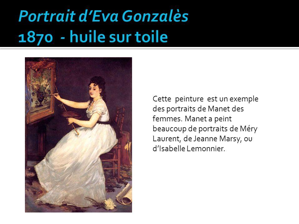 Cette peinture est un exemple des portraits de Manet des femmes. Manet a peint beaucoup de portraits de Méry Laurent, de Jeanne Marsy, ou dIsabelle Le