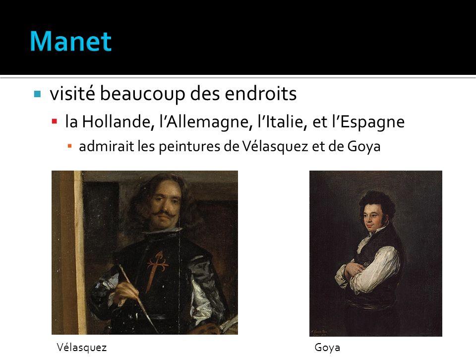visité beaucoup des endroits la Hollande, lAllemagne, lItalie, et lEspagne admirait les peintures de Vélasquez et de Goya GoyaVélasquez