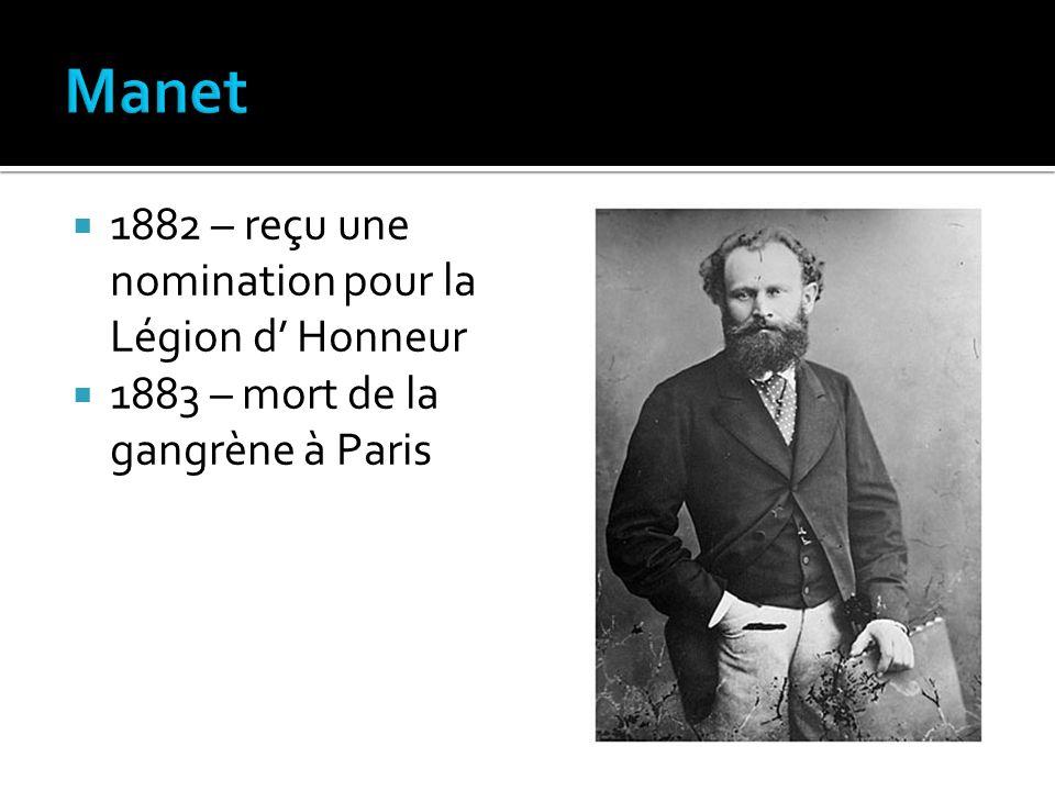 1882 – reçu une nomination pour la Légion d Honneur 1883 – mort de la gangrène à Paris