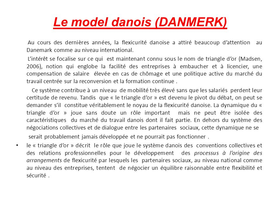 Le model danois (DANMERK) Au cours des dernières années, la flexicurité danoise a attiré beaucoup dattention au Danemark comme au niveau international