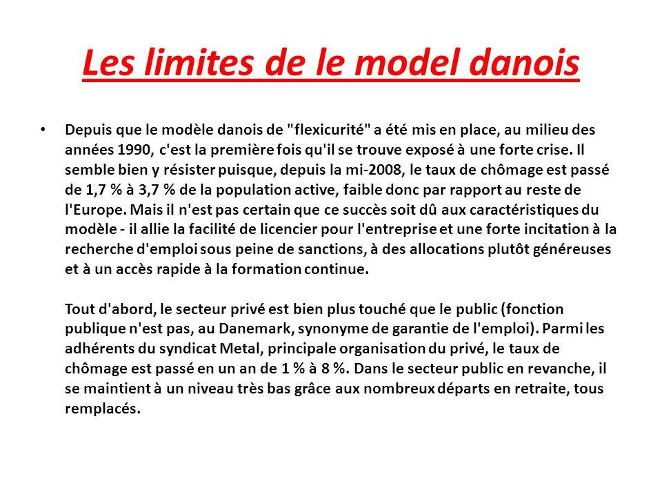 Les limites de le model danois Depuis que le modèle danois de flexicurité a été mis en place, au milieu des années 1990, c est la première fois qu il se trouve exposé à une forte crise.