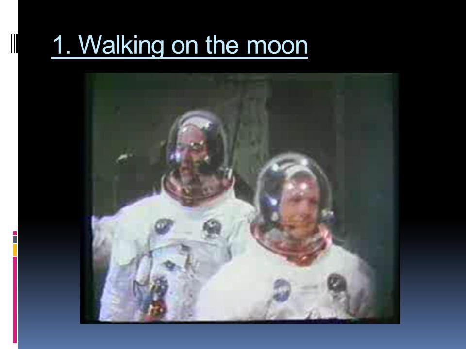 1. Walking on the moon