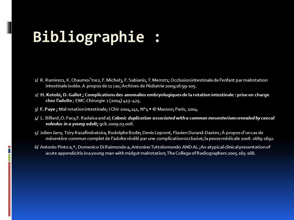Bibliographie : 1/ R. Ramirez1, K. Chaumoıˆtre2, F. Michel3, F. Sabiani1, T. Merrot1; Occlusion intestinale de lenfant par malrotation intestinale iso