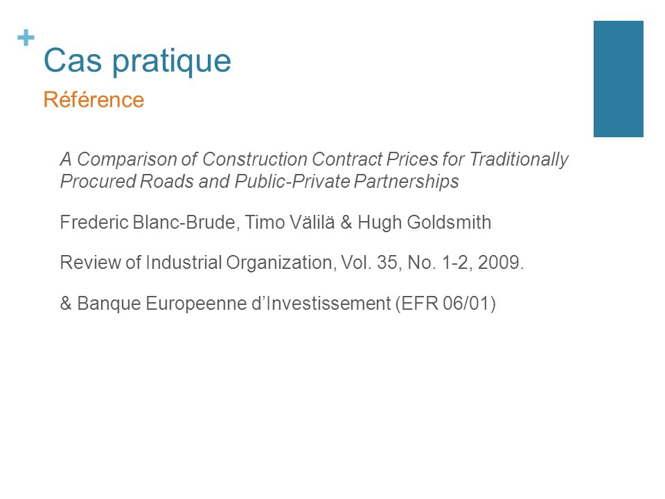 + Cas pratique A Comparison of Construction Contract Prices for Traditionally Procured Roads and Public-Private Partnerships Frederic Blanc-Brude, Tim