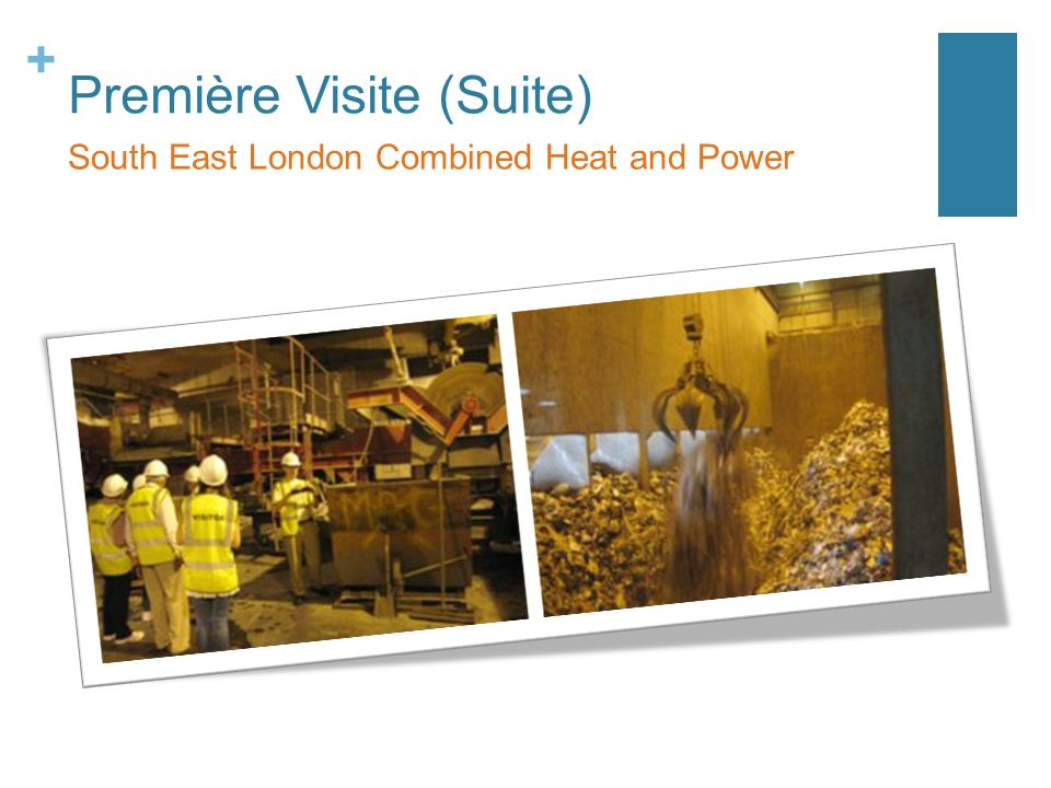 + Première Visite (Suite) South East London Combined Heat and Power