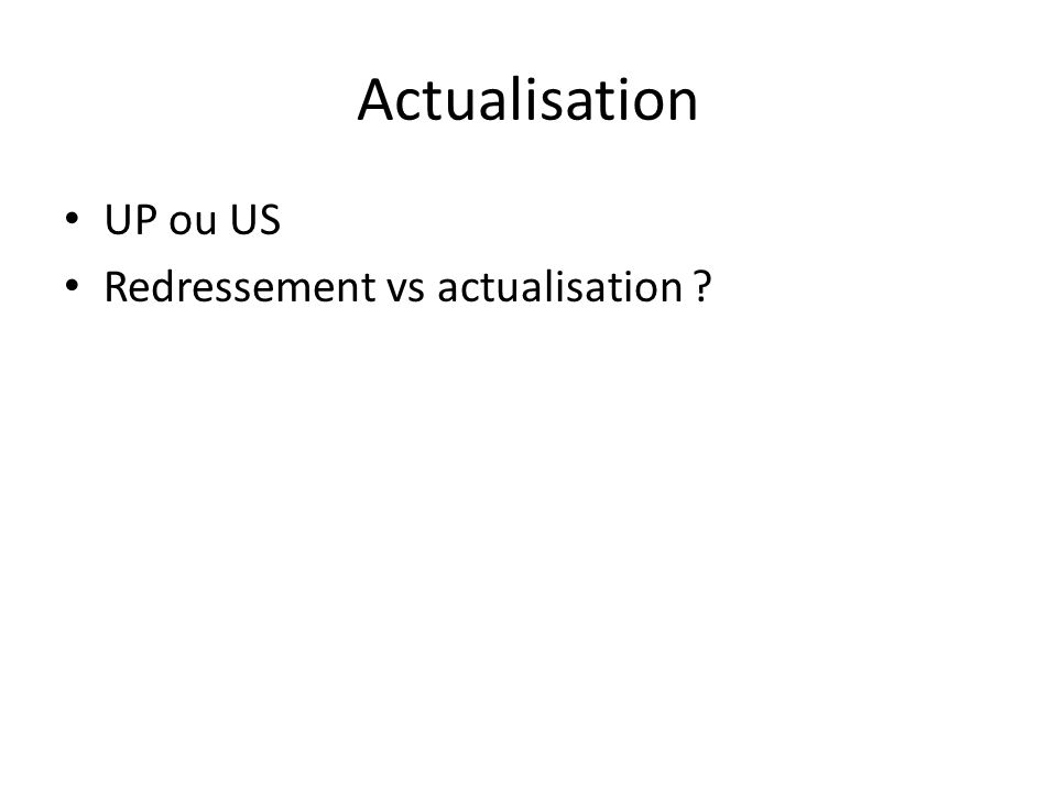 Actualisation UP ou US Redressement vs actualisation