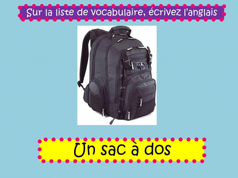 Sur la liste de vocabulaire, écrivez langlais Un sac à dos