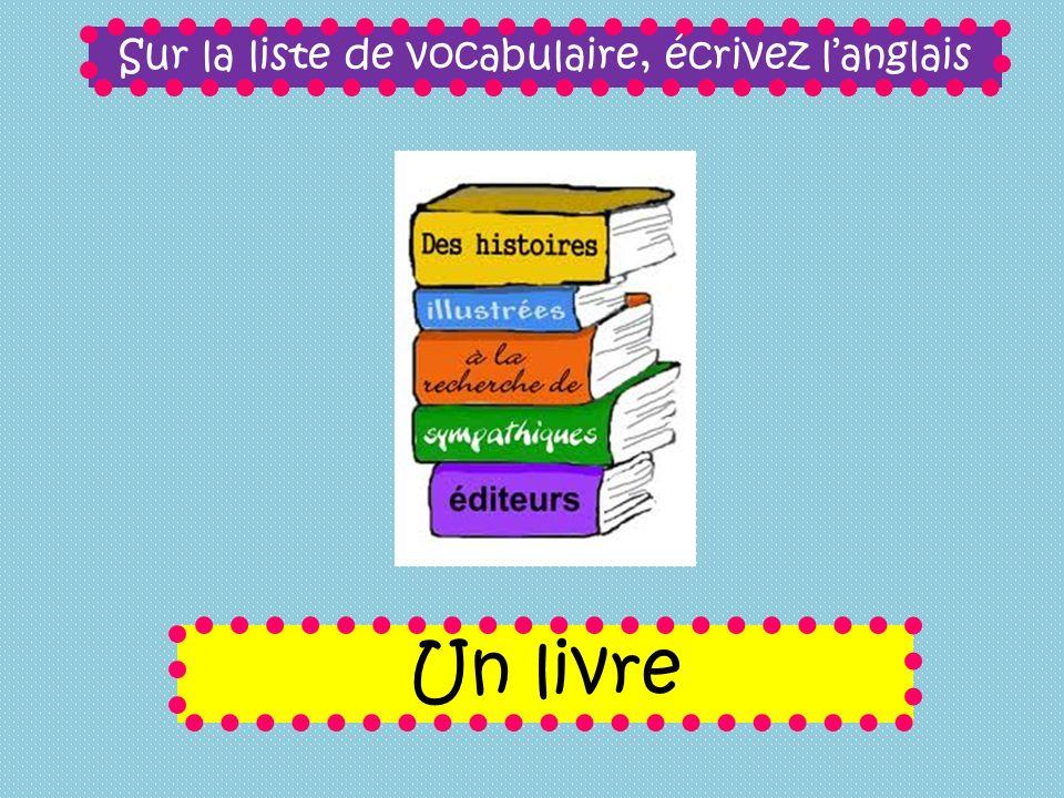 Sur la liste de vocabulaire, écrivez langlais Un livre