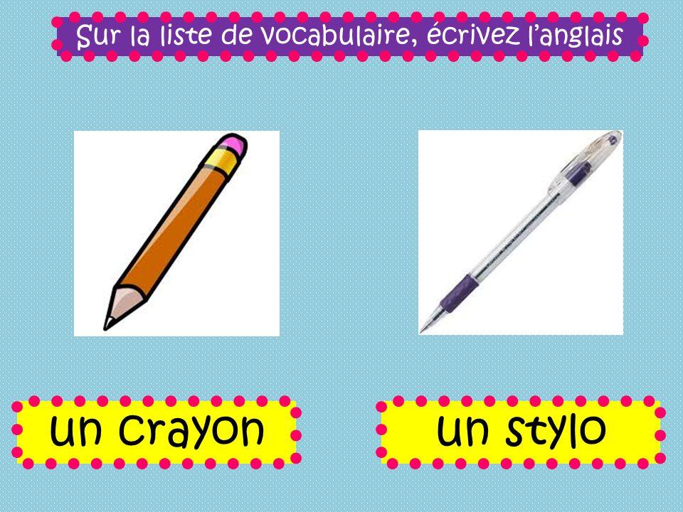 Sur la liste de vocabulaire, écrivez langlais un crayonun stylo