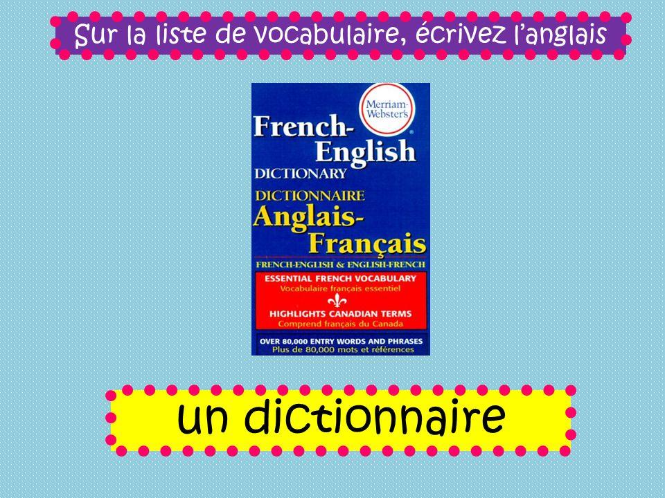 Sur la liste de vocabulaire, écrivez langlais un dictionnaire