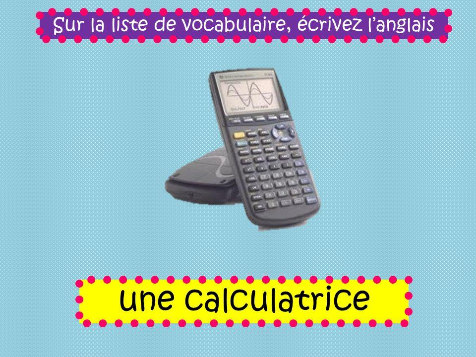 Sur la liste de vocabulaire, écrivez langlais une calculatrice