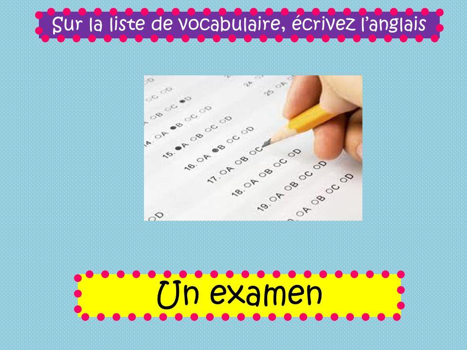 Sur la liste de vocabulaire, écrivez langlais Un examen