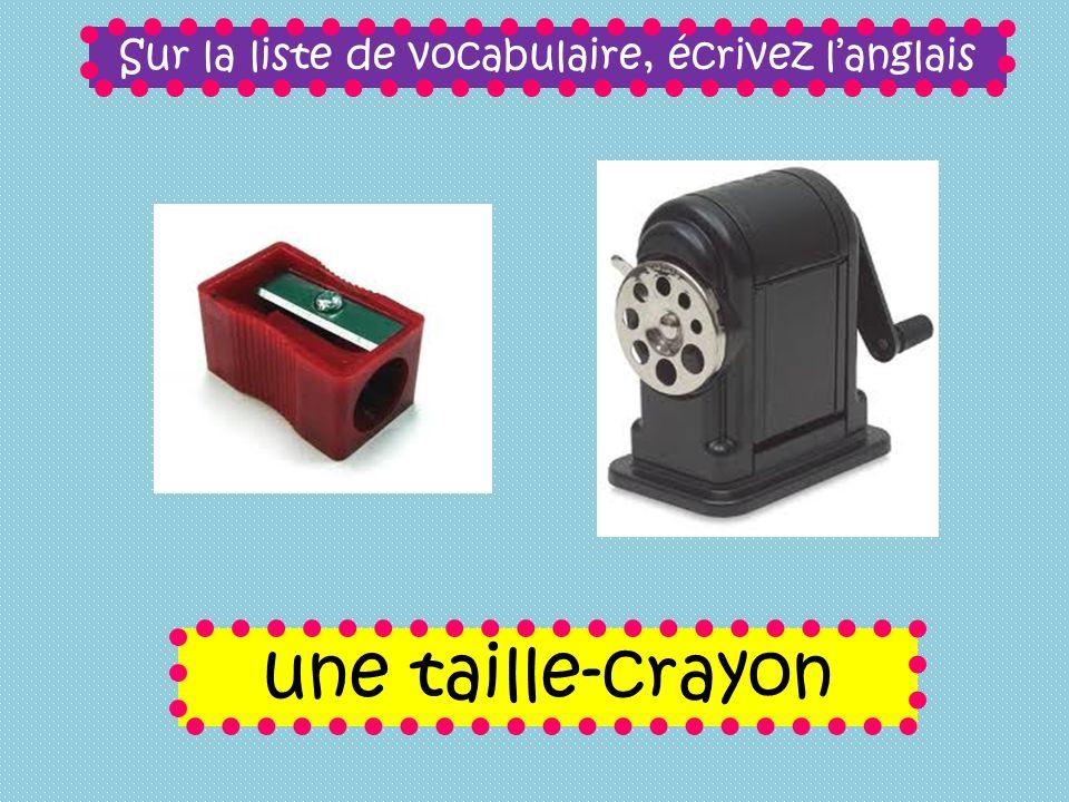 Sur la liste de vocabulaire, écrivez langlais une taille-crayon