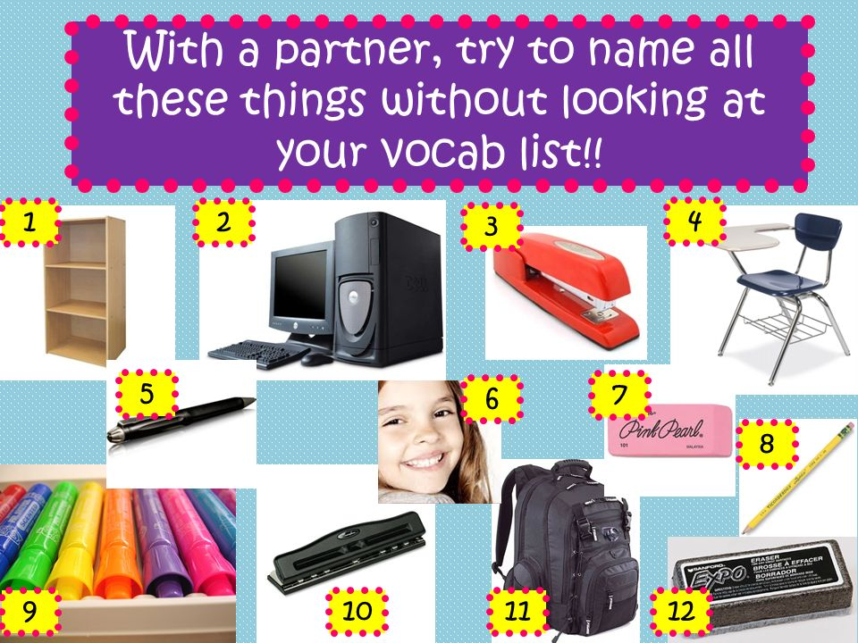 With a partner, try to name all these things without looking at your vocab list!! 12 3 4 5 7 8 9101112 6