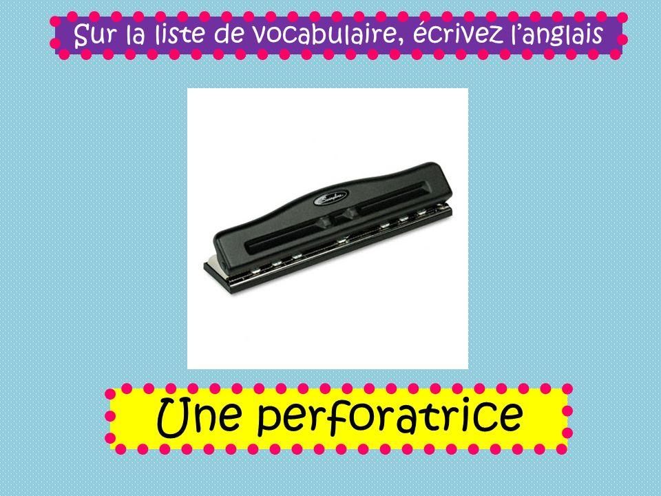 Sur la liste de vocabulaire, écrivez langlais Une perforatrice