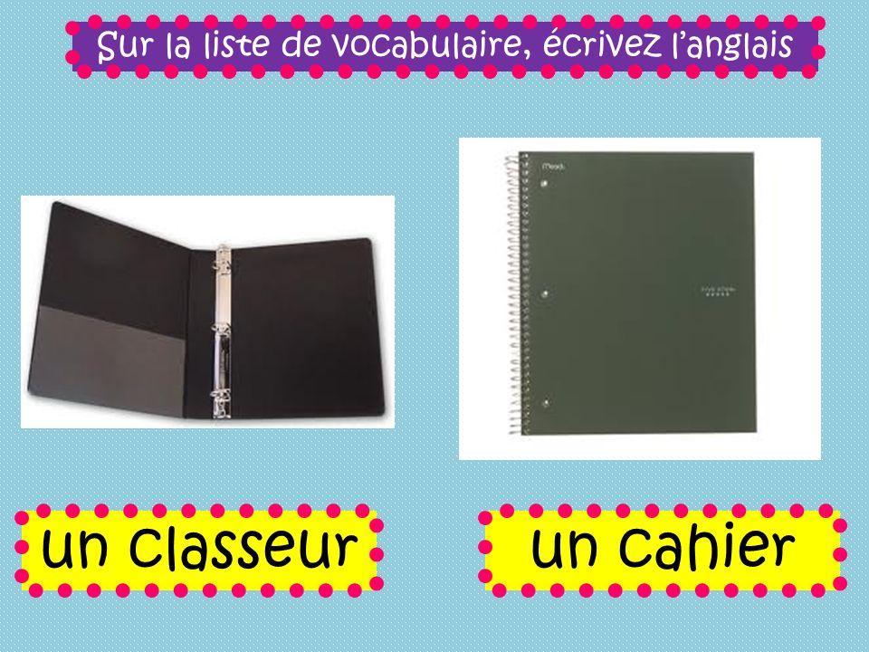 Sur la liste de vocabulaire, écrivez langlais un classeurun cahier
