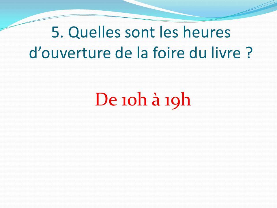 5. Quelles sont les heures douverture de la foire du livre De 10h à 19h