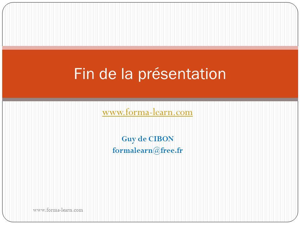 www.forma-learn.com Guy de CIBON formalearn@free.fr www.forma-learn.com Fin de la présentation