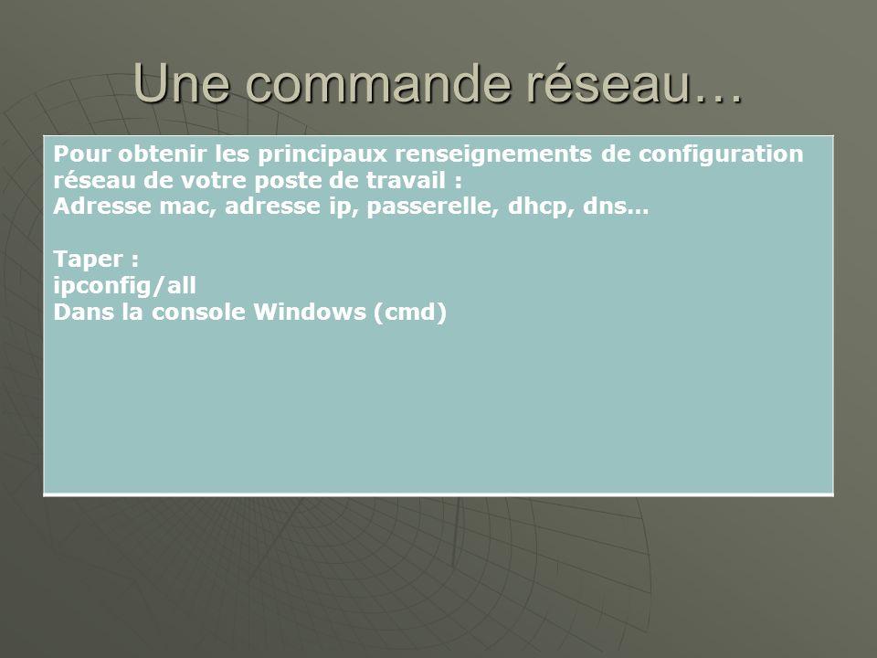 Une commande réseau… Pour obtenir les principaux renseignements de configuration réseau de votre poste de travail : Adresse mac, adresse ip, passerell