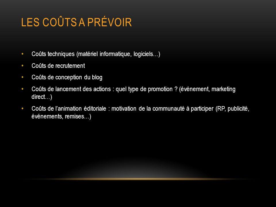 LES COÛTS A PRÉVOIR Coûts techniques (matériel informatique, logiciels…) Coûts de recrutement Coûts de conception du blog Coûts de lancement des actions : quel type de promotion .