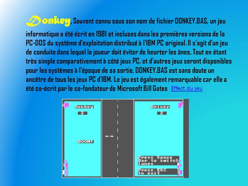 Donkey, Souvent connu sous son nom de fichier DONKEY.BAS, un jeu informatique a été écrit en 1981 et incluses dans les premières versions de la PC-DOS du système d exploitation distribué à l IBM PC original.