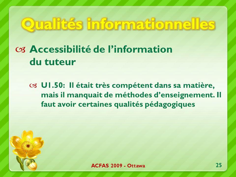 Accessibilité de linformation du tuteur U1.50: Il était très compétent dans sa matière, mais il manquait de méthodes denseignement. Il faut avoir cert