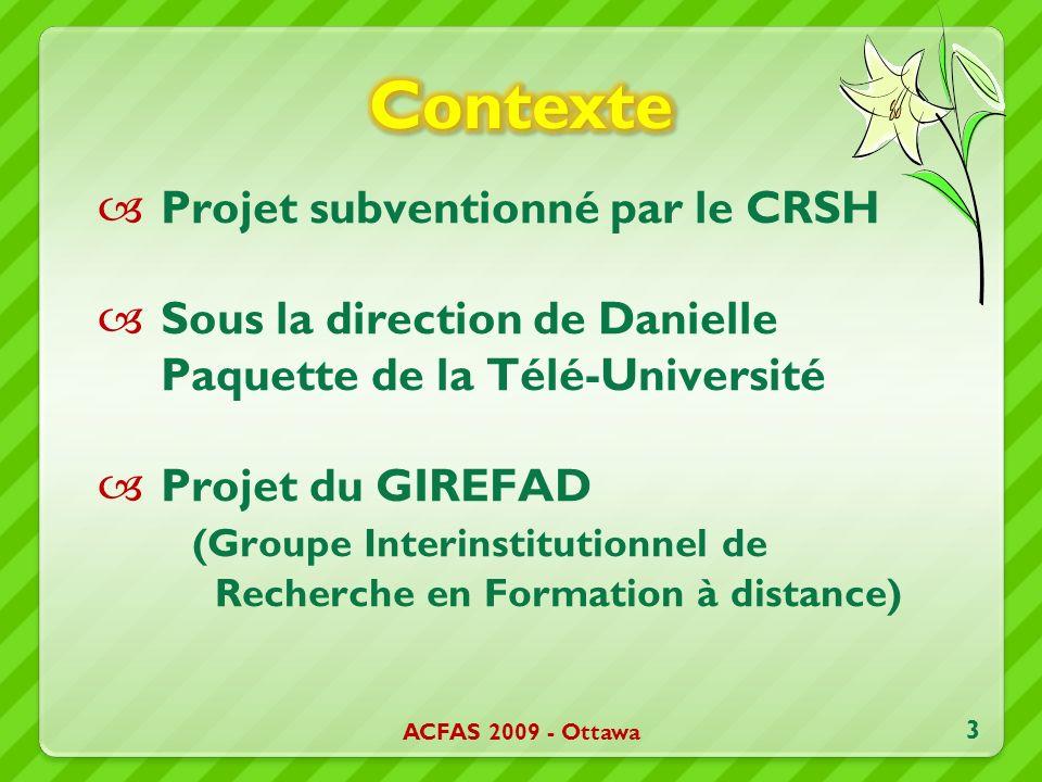 Projet subventionné par le CRSH Sous la direction de Danielle Paquette de la Télé-Université Projet du GIREFAD (Groupe Interinstitutionnel de Recherche en Formation à distance) ACFAS 2009 - Ottawa 3