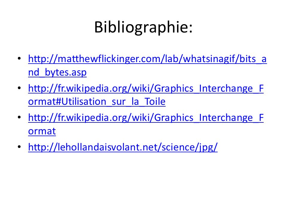 Bibliographie: http://matthewflickinger.com/lab/whatsinagif/bits_a nd_bytes.asp http://matthewflickinger.com/lab/whatsinagif/bits_a nd_bytes.asp http: