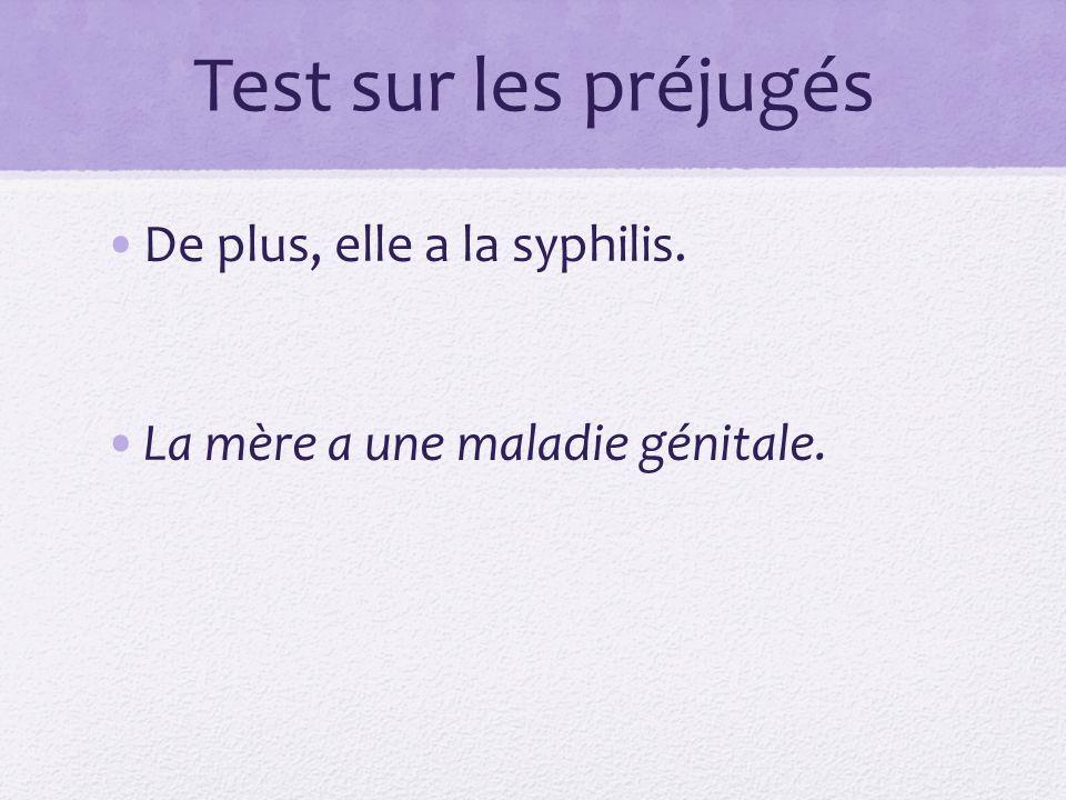 Test sur les préjugés De plus, elle a la syphilis. La mère a une maladie génitale.