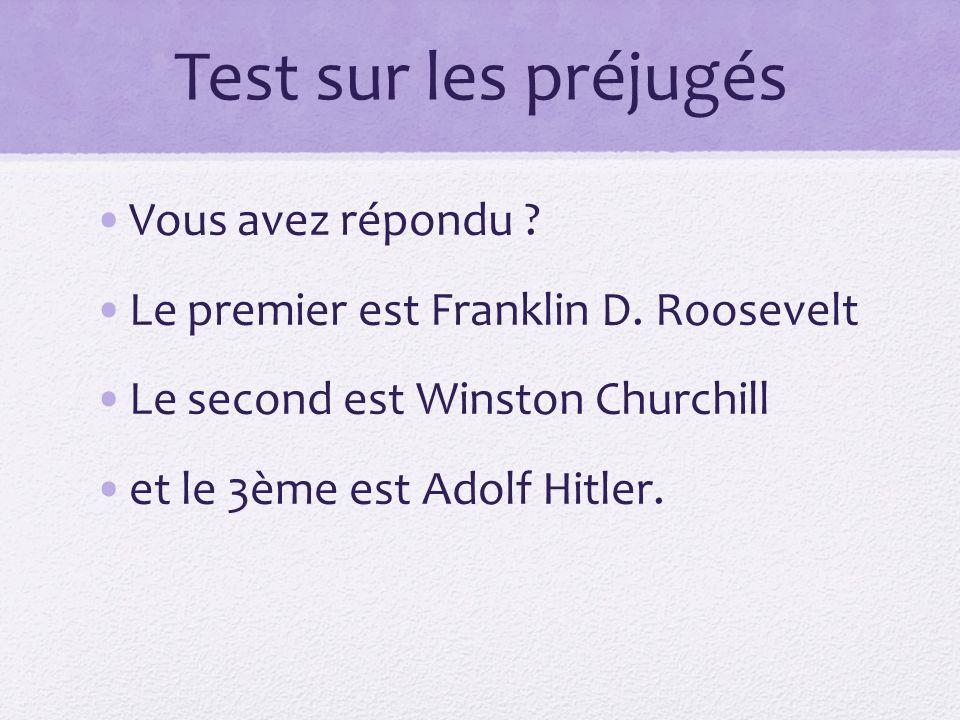 Test sur les préjugés Vous avez répondu ? Le premier est Franklin D. Roosevelt Le second est Winston Churchill et le 3ème est Adolf Hitler.