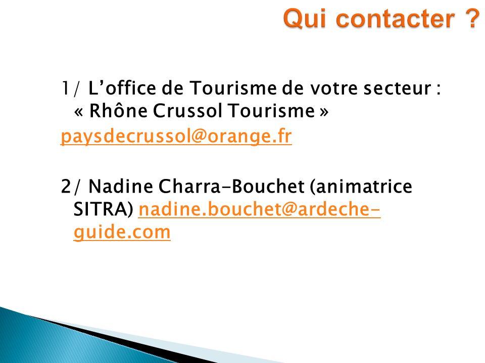 1/ Loffice de Tourisme de votre secteur : « Rhône Crussol Tourisme » paysdecrussol@orange.fr 2/ Nadine Charra-Bouchet (animatrice SITRA) nadine.bouche