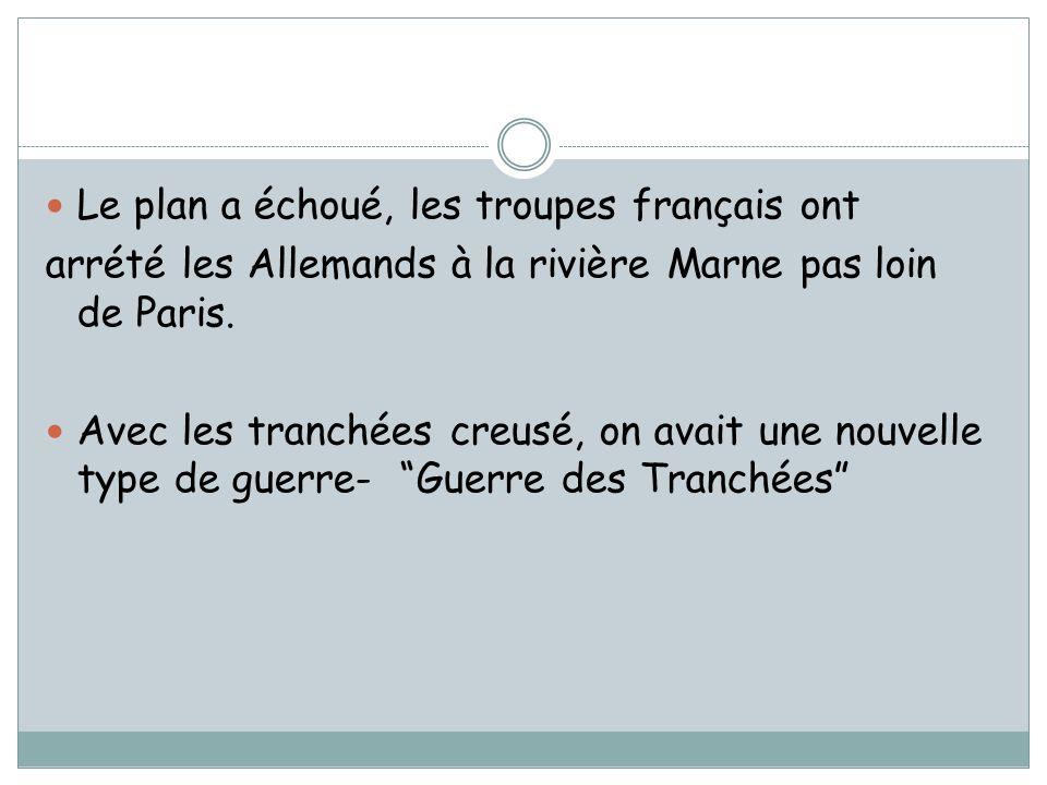 Le plan a échoué, les troupes français ont arrété les Allemands à la rivière Marne pas loin de Paris. Avec les tranchées creusé, on avait une nouvelle