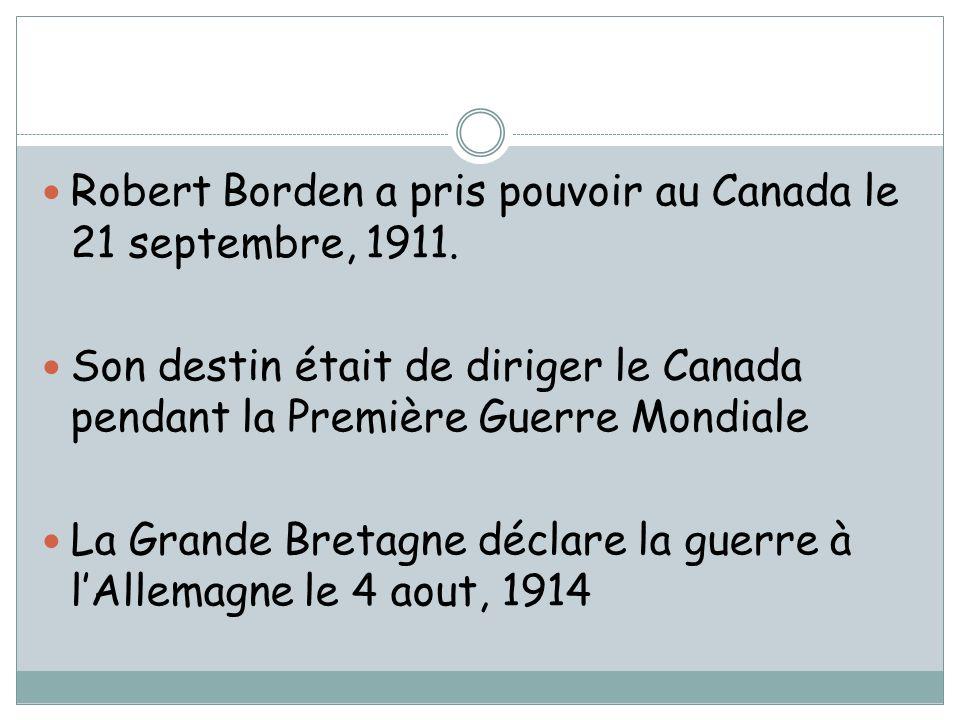 Robert Borden a pris pouvoir au Canada le 21 septembre, 1911. Son destin était de diriger le Canada pendant la Première Guerre Mondiale La Grande Bret