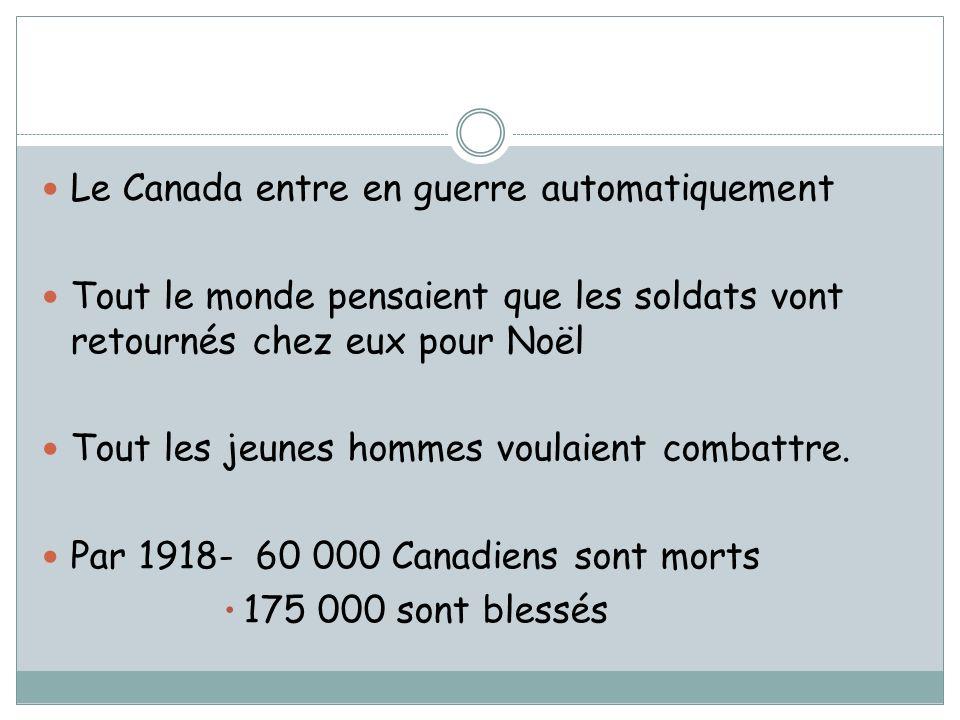 Le Canada entre en guerre automatiquement Tout le monde pensaient que les soldats vont retournés chez eux pour Noël Tout les jeunes hommes voulaient combattre.