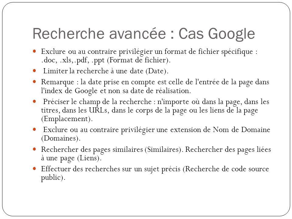Recherche avancée : Cas Google Exclure ou au contraire privilégier un format de fichier spécifique :.doc,.xls,.pdf,.ppt (Format de fichier). Limiter l