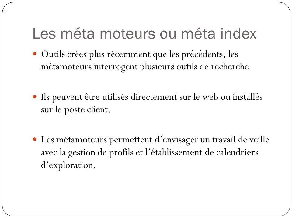 Les méta moteurs ou méta index Outils crées plus récemment que les précédents, les métamoteurs interrogent plusieurs outils de recherche.