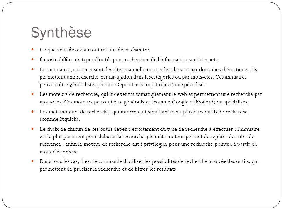 Synthèse Ce que vous devez surtout retenir de ce chapitre Il existe différents types d outils pour rechercher de l information sur Internet : Les annuaires, qui recensent des sites manuellement et les classent par domaines thématiques.